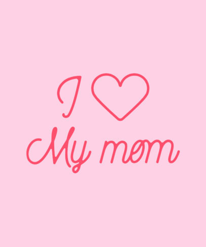 T-Shirt Design Creator with an I Love My Mom Quote a27a 3768